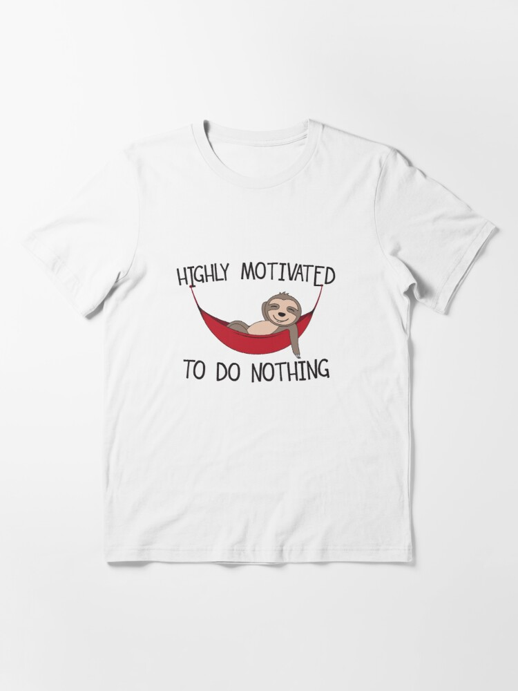 Alternate view of Highly Motivated To Do Nothing - Hammock Quotes Gift Essential T-Shirt