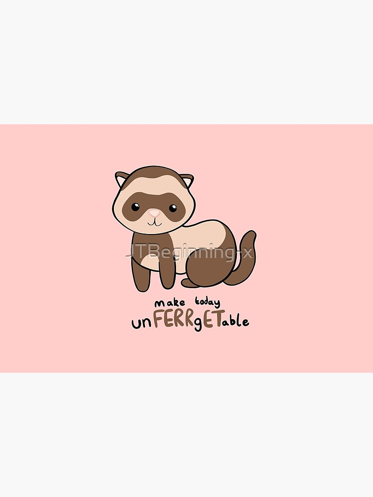 unFERRgETable - Ferret love motivational design by JTBeginning-x