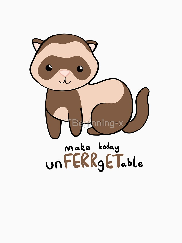 unFERRgETable - Ferret love motivational design by JTBeginning-x