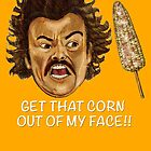 « Get that Corn Out of My Face!! » par Omar  Mejia