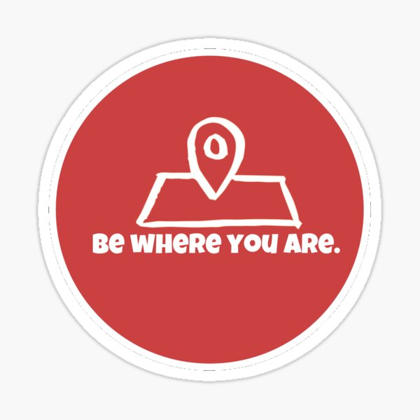 """""""Be Where You Are"""" Sticker"""