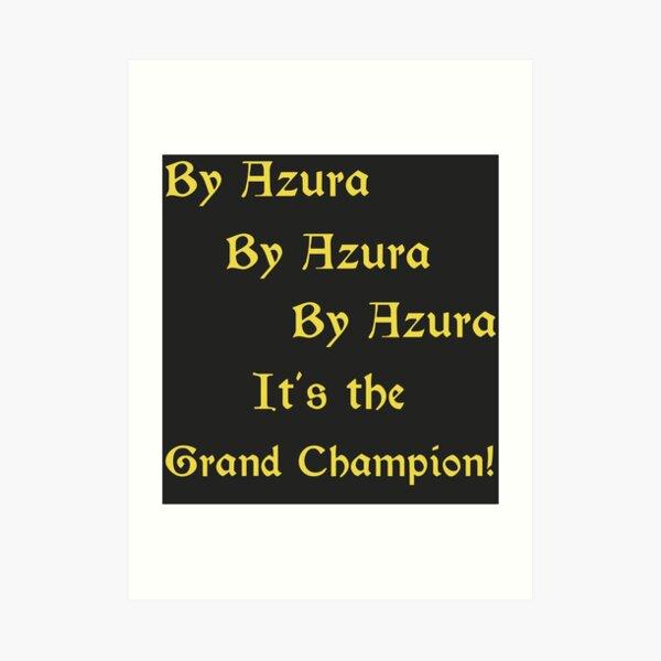 By Azura By Azura By Azura It's the Grand Champion! Art Print
