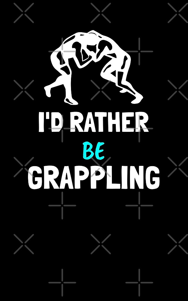 I'd Rather be Grappling by Energetic-Mind