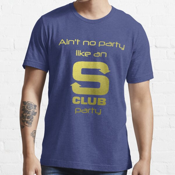 S Club 7 Shirt - Ain't no party like an S Club party Essential T-Shirt