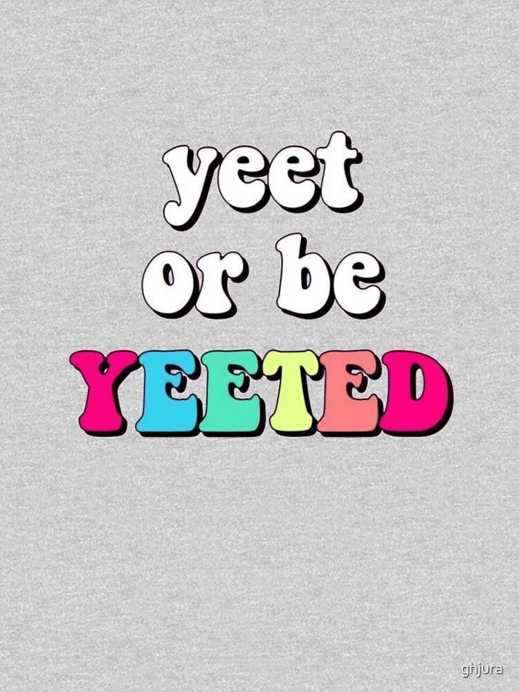 Yeet or be yeeted by ghjura