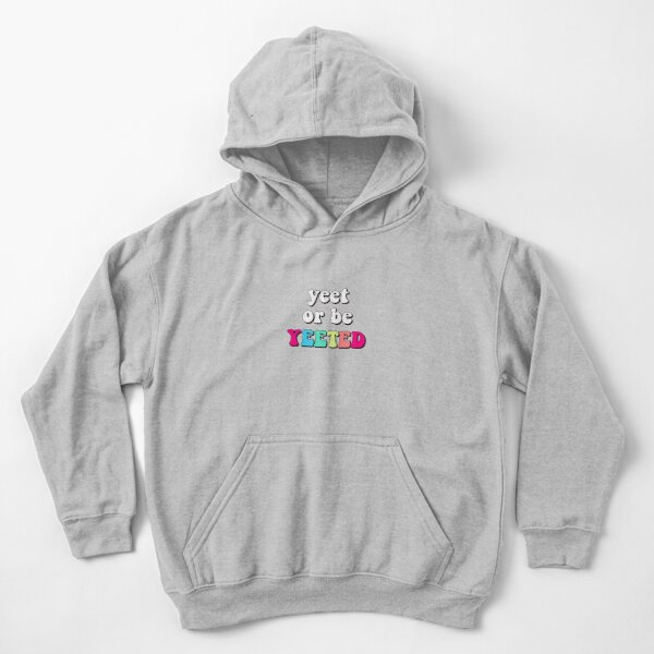 Yeet or be yeeted Kids Pullover Hoodie