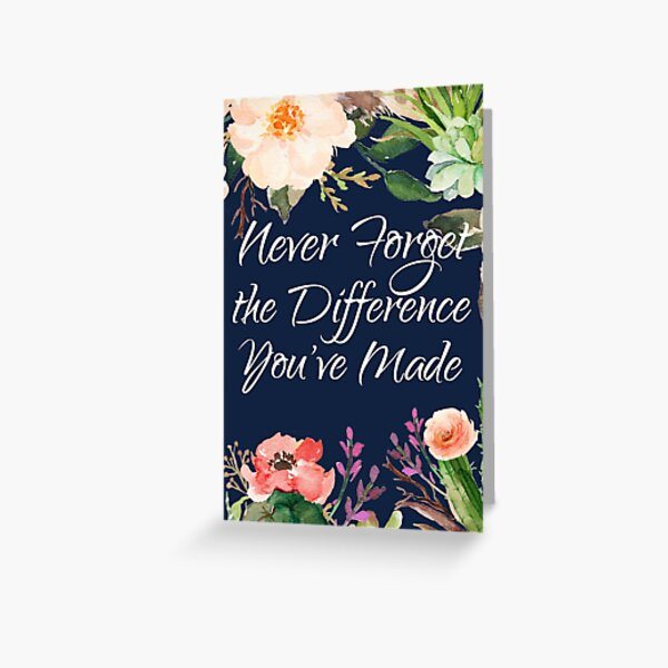 Never Forget the Difference You've Made Greeting Card