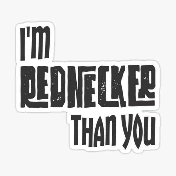 Im Rednecker than you - redneck - rednecker -  Sticker