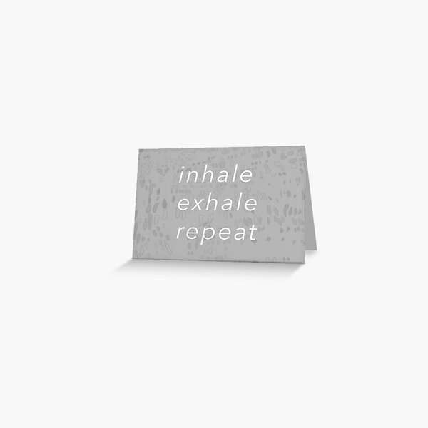 Inhale, Exhale, Repeat Greeting Card