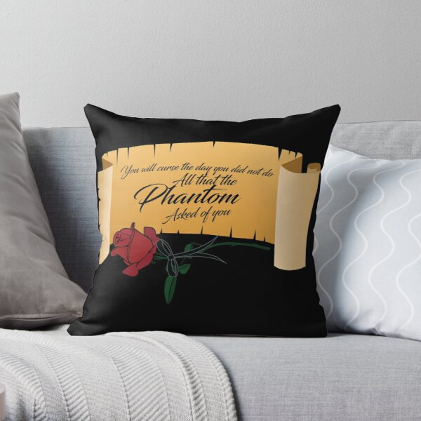 All That The Phantom Asked Of You Throw Pillow