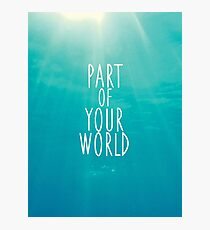 Part Of Your World Photographic Print