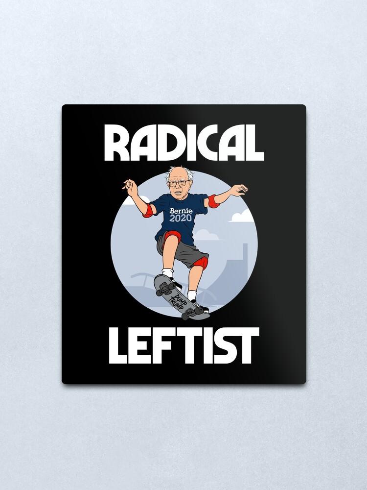 Bernie Sanders 2020 Radical Leftist Funny Design Skateboard Funny Democrat President Socialism Socialist Liberal Resist Trump Metal Print By Wilsonreserve Redbubble