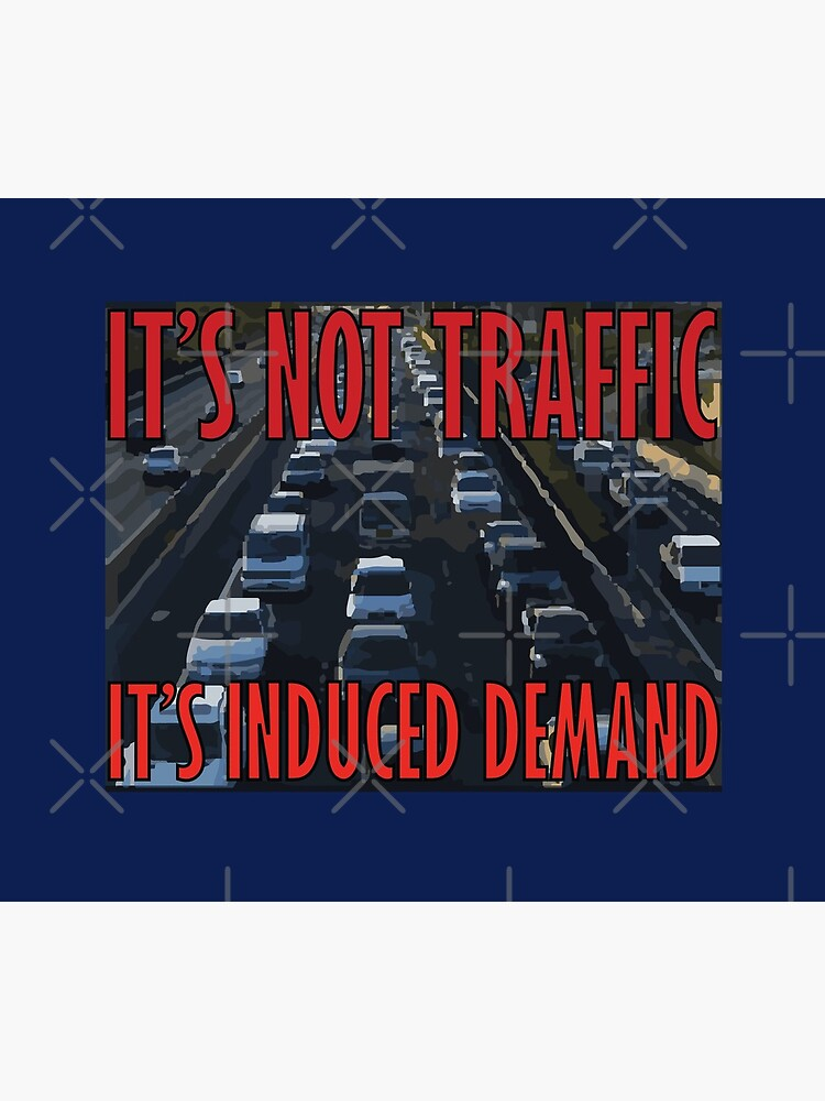 It's Not Traffic, It's Induced Demand by willpate