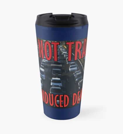 It's Not Traffic, It's Induced Demand Travel Mug