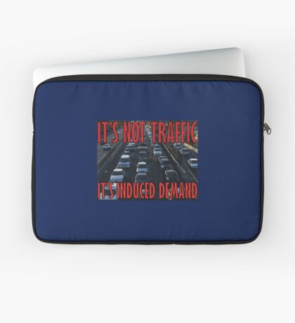 It's Not Traffic, It's Induced Demand Laptop Sleeve