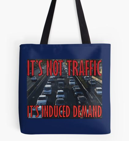 It's Not Traffic, It's Induced Demand Tote Bag