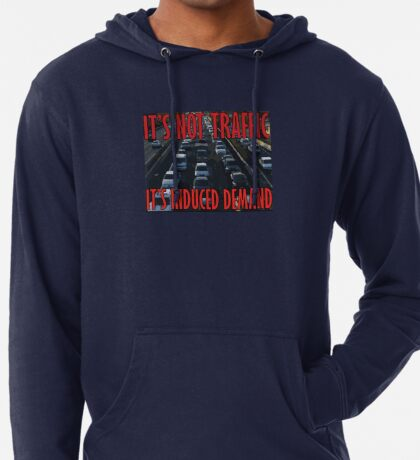 It's Not Traffic, It's Induced Demand Lightweight Hoodie