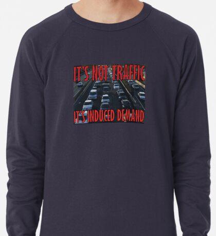 It's Not Traffic, It's Induced Demand Lightweight Sweatshirt