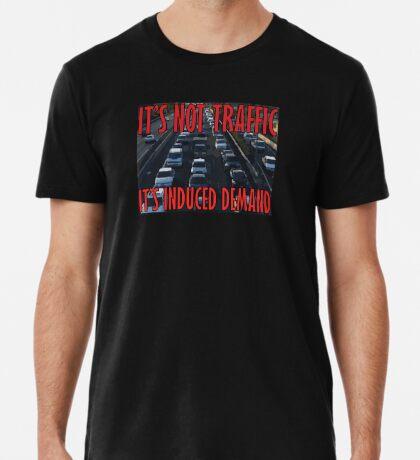 It's Not Traffic, It's Induced Demand Premium T-Shirt
