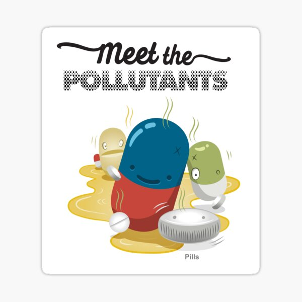 Meet the Pollutants: Pharmaceuticals Sticker