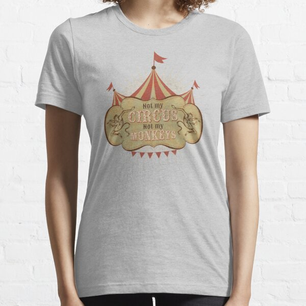 Not My Circus - Not My Monkeys - Not My Problem - Pop Culture Saying - Circus Monkeys - Mind Your Own Business Essential T-Shirt