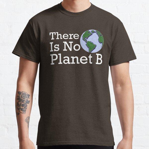 Es gibt keinen Planeten B. Classic T-Shirt