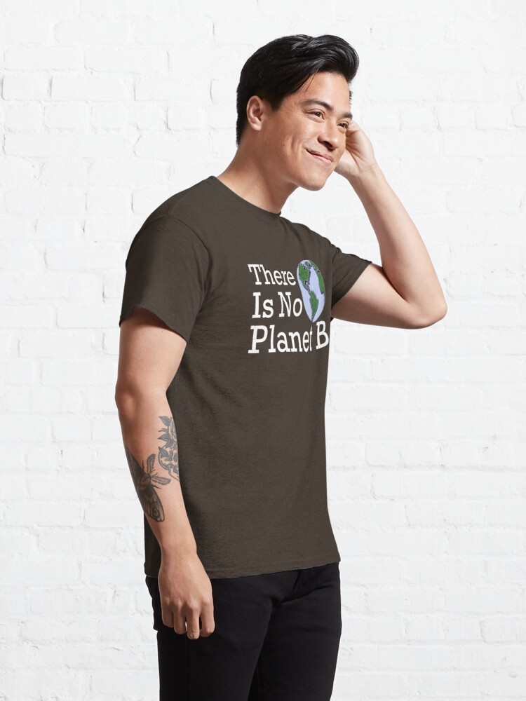 Alternate view of There Is No Planet B Classic T-Shirt