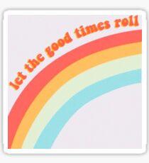 Lass die guten Zeiten mit Regenbogen rollen Sticker