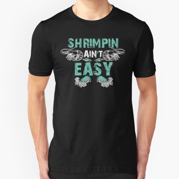 Boat Fishing Shrimper Shrimping Ain't Easy Slim Fit T-Shirt