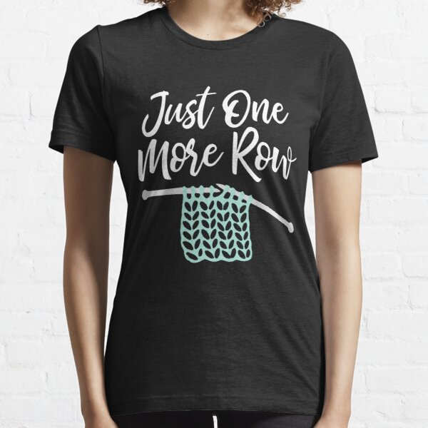 Just one more row - funny knitting print Essential T-Shirt