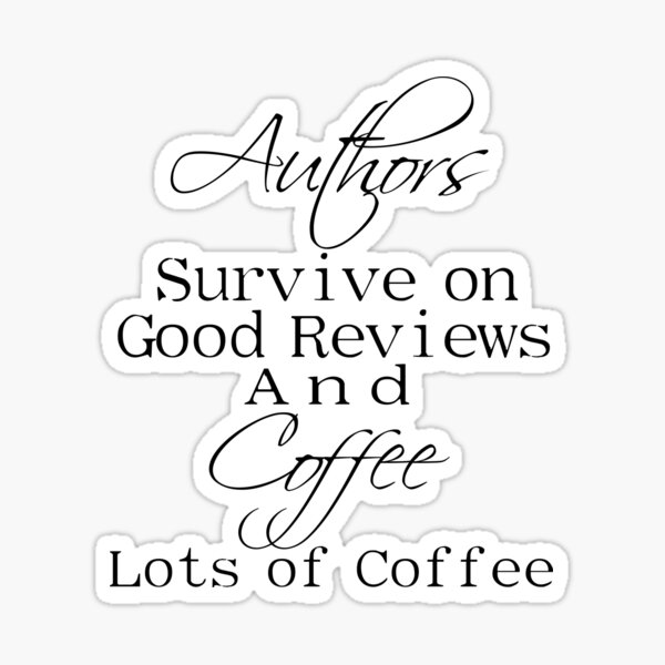 Authors Survive on Reviews and Coffee Sticker Sticker