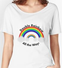Double Rainbow! All the way!!! Women's Relaxed Fit T-Shirt