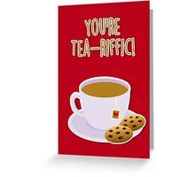 You're tea-riffic Greeting Card