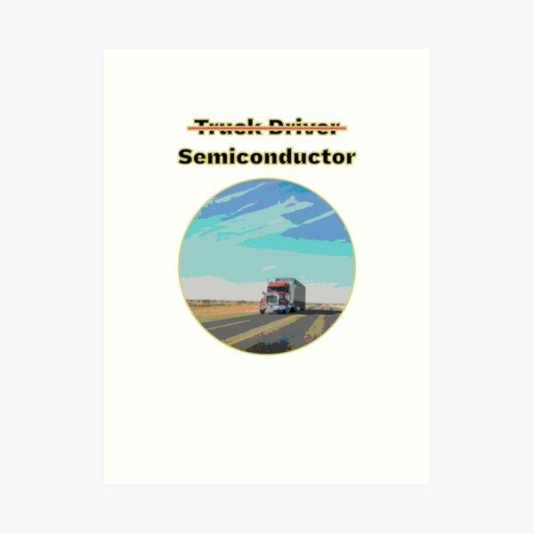 Truck Drivers Are Semiconductors Art Print
