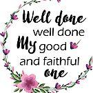 Gut gemacht mein Guter und Treuer von PraiseQuotes
