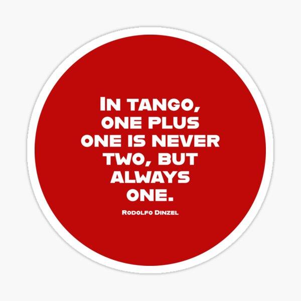 Tango One Plus One is Always One Sticker