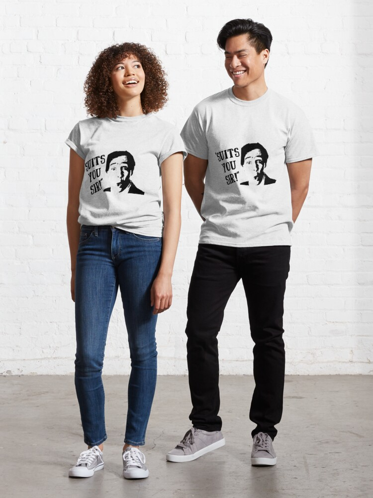 suits you sir the fast show quote t shirt by swrecordsuk redbubble redbubble