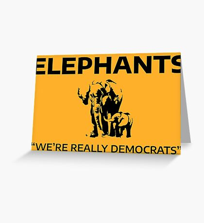 Elephants: We're Really Democrats Greeting Card