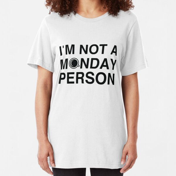 I'm not a monday person Slim Fit T-Shirt