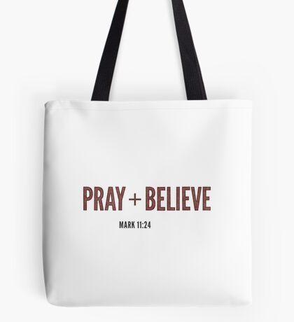 Pray + Believe - Mark 11:24 Tote Bag