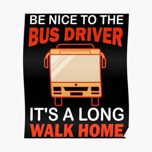 Funny Bus Driver It's A Long Walk Home Poster