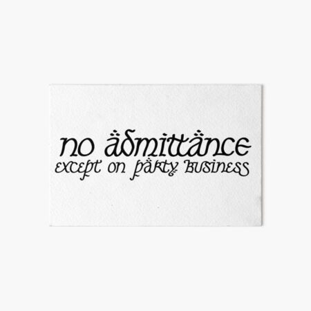 No Admittance Except on Party Business Art Board Print