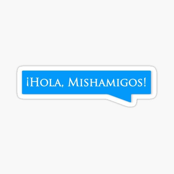 Hola Mishamigos Sticker