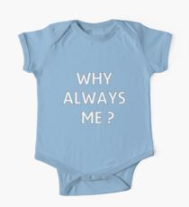 WHY ALWAYS ME? Kids Clothes