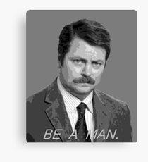 Advice: Be a man. Canvas Print