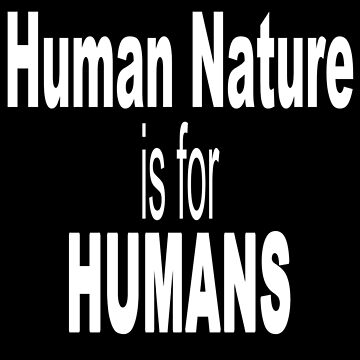 Human nature is for humans geek funny nerd by katabudi