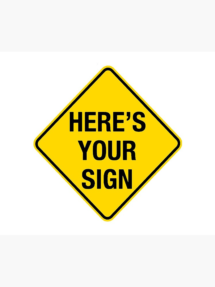 HERE'S YOUR SIGN by HAUNTERSDEPOT