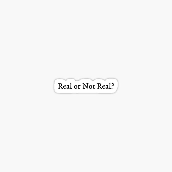 Real or Not Real 2 Sticker