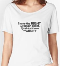 I have the right to remain silent i just don't have the ability Women's Relaxed Fit T-Shirt