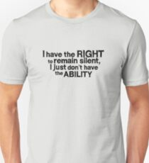 I have the right to remain silent i just don't have the ability T-Shirt